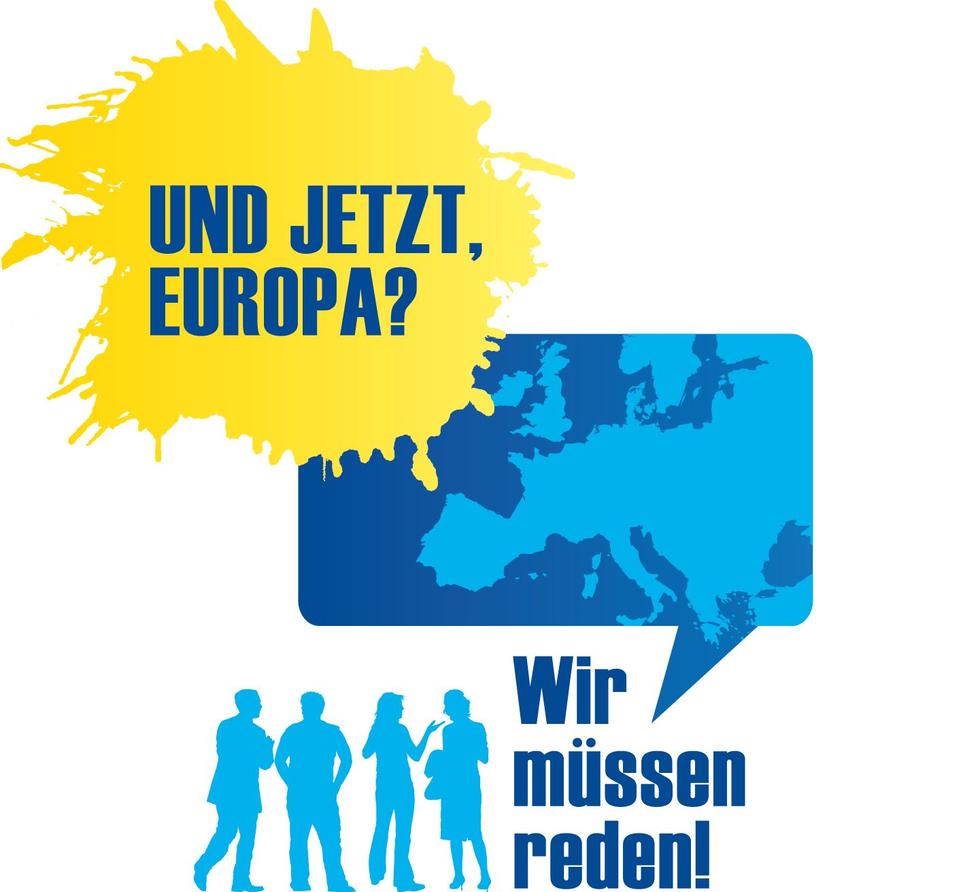 Und jetzt, Europa? Wir müssen reden!