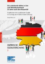 Die arbeitende Mitte in Ost- und Westdeutschland 25 Jahre nach dem Mauerfall