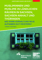 Musliminnen und Muslime in ländlichen Räumen in Sachsen, Sachsen-Anhalt und Thüringen
