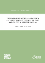 The emerging regional security architecture of the Middle East and Eastern Mediterranean